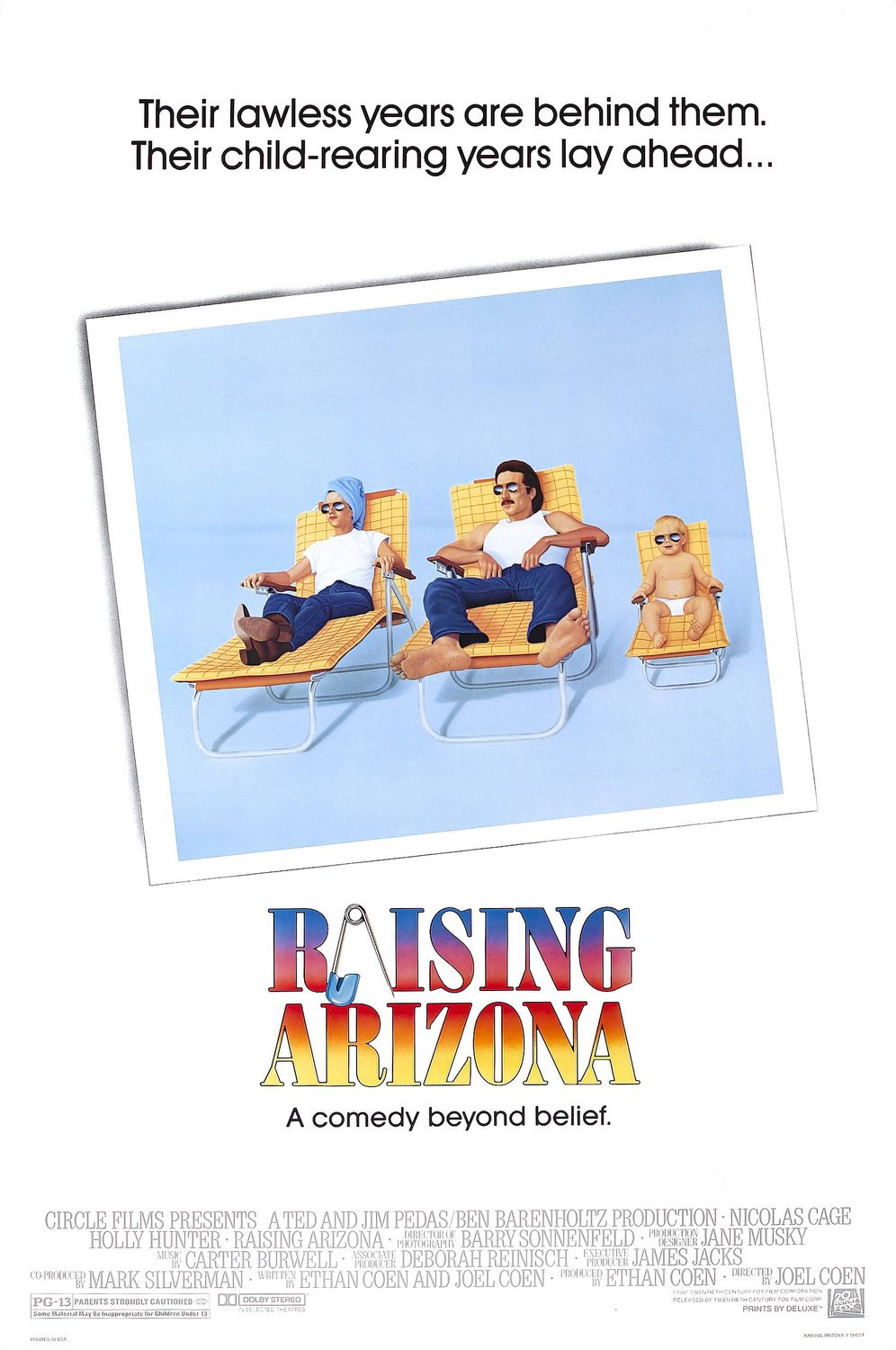 Raising Arizona (1987) - Directed by: Ethan & Joel CoenStarring: Nicolas Cage, Holly Hunter, John GoodmanRated: PG-13Running Time: 1h 34mTMM Score: 4.5 out of 5STRENGTHS: Acting, Characters, Story, AestheticWEAKNESSES: Pacing