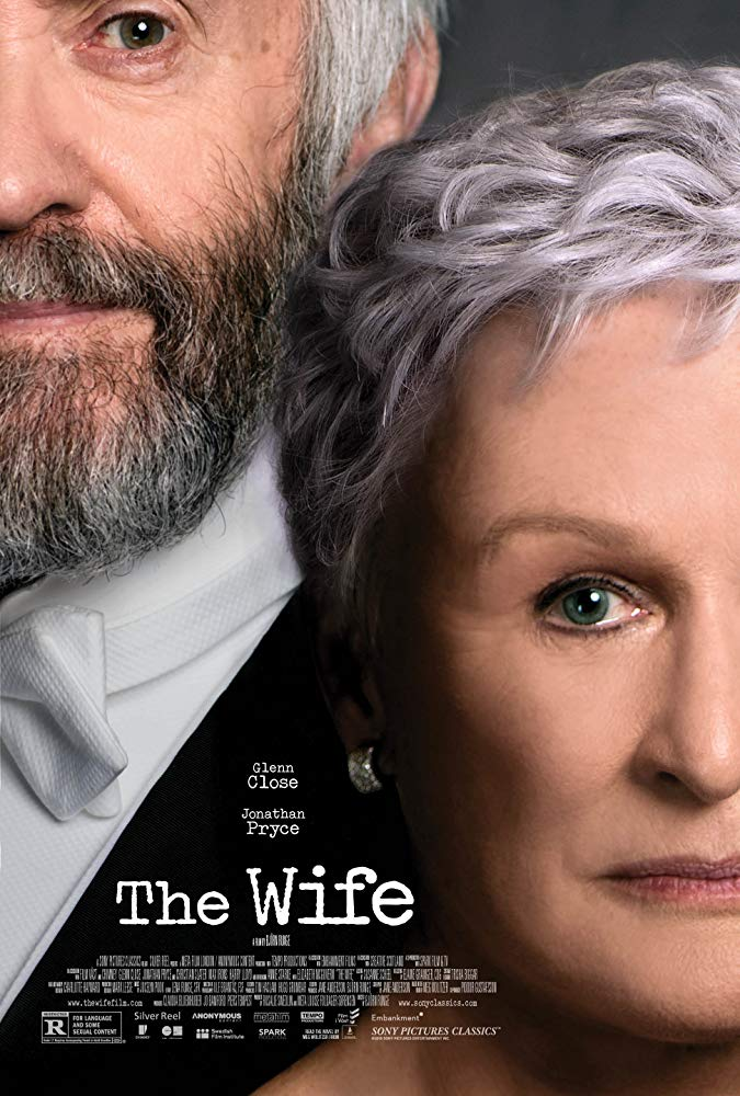 The Wife (2017) - Directed by: Bjorn RungeStarring: Glenn Close, Jonathan Pryce, Max IronsRated: RRunning Time: 1h 39mTMM Score: 4.5 StarsSTRENGTHS: Glenn Close, Acting, WritingWEAKNESSES: Cinematography, Weak Scenes