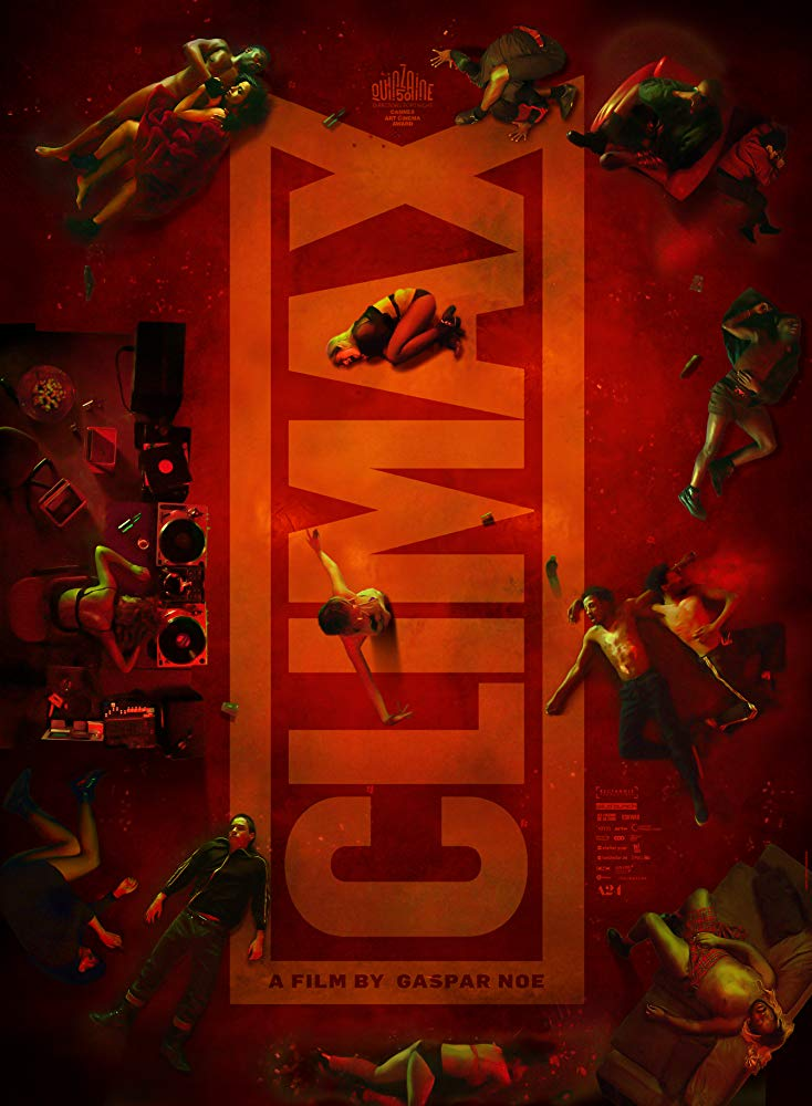 Climax (2018) - Directed by: Gaspar NoeStarring: Sofia Boutella, Romain Guillermic, Souheila YacoubRated: R for Disturbing Content Involving a Combination of Drug Use, Violent Behavior and Strong Sexuality, and For Language and Some Graphic NudityRunning Time: 1 h 37 mTMM Score: 3 stars out of 5STRENGTHS: Technical Aspects, LengthWEAKNESSES: Story