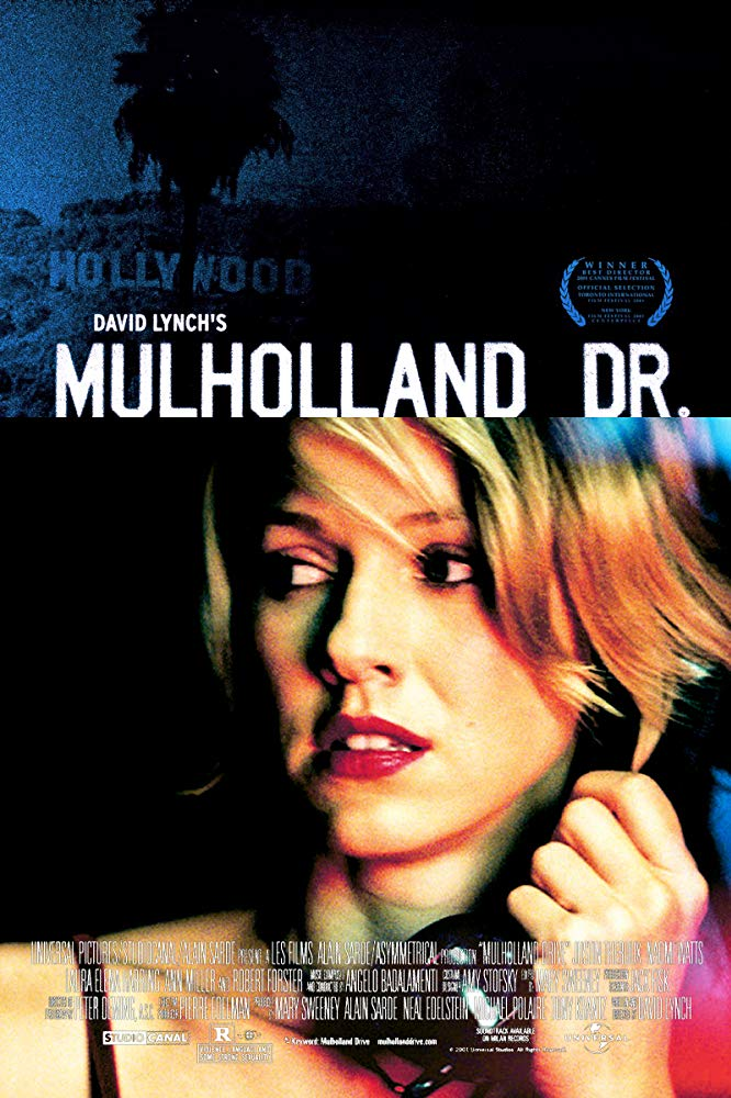 Mulholland Drive (2001) - Directed by: David LynchStarring: Naomi Watts, Laura Harring, Justin Theroux, Robert Forster, Patrick FischlerRated: R for Violence, Language and Some Strong SexualityRunning Time: 2 h 27 mTMM Score: 5 stars out of 5STRENGTHS: Writing, Directing, Cinematography, Themes, SymbolismWEAKNESSES: -