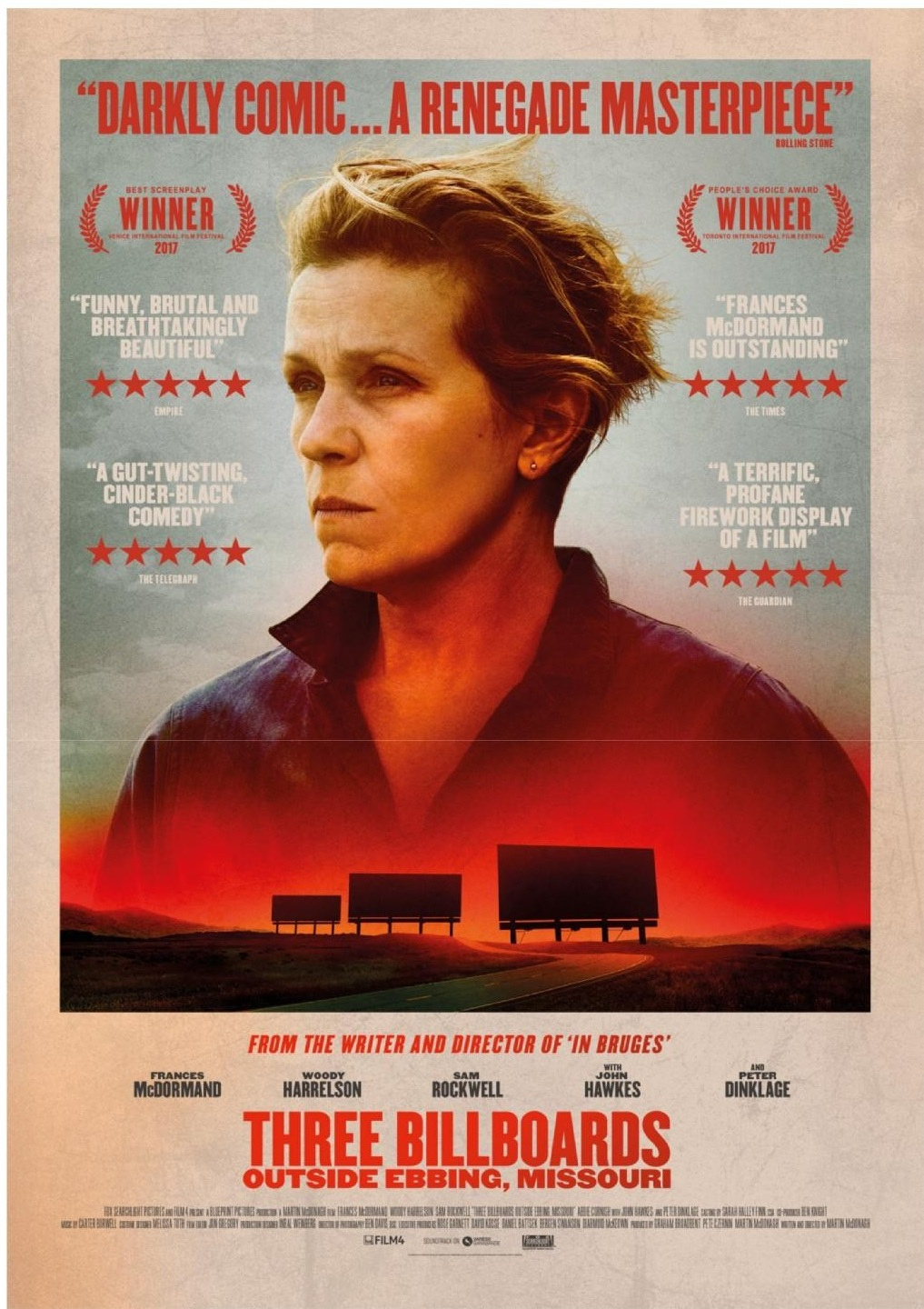 Three Billboards outside Ebbing, Missouri (2017) - Directed by: Martin McDonaghStarring: Frances McDormand, Woody Harrelson, Sam Rockwell, Caleb Landry Jones, Abbie Cornish, Lucas Hedges, Peter Dinklage, John Hawkes, Samara Weaving, Kathryn NewtonRated: R for Violence, Language Throughout, and Some Sexual ReferencesRunning Time: 1 h 55 mTMM Score: 5 stars out of 5STRENGTHS: Writing, Characters, Acting, UnconventionalityWEAKNESSES: -