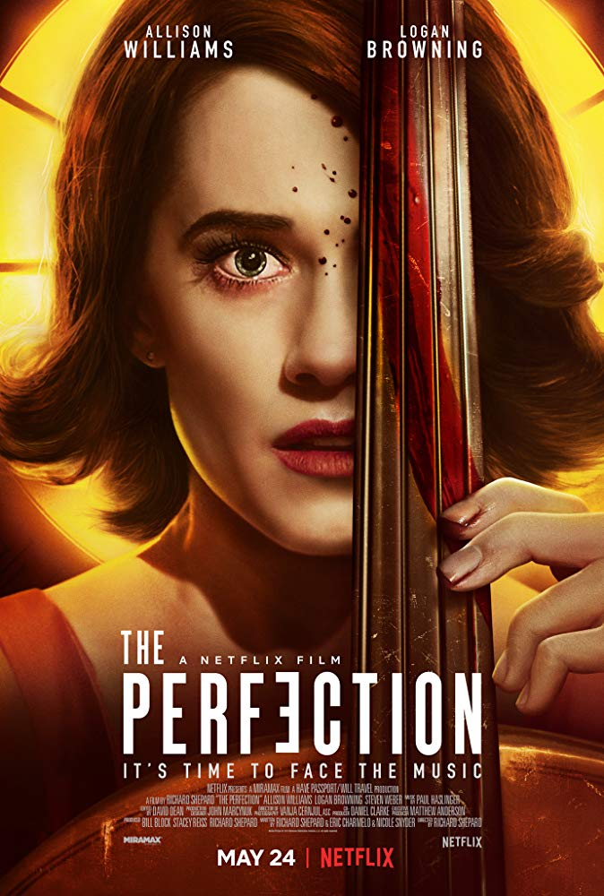 The Perfection (2018) - Directed by: Richard ShepardStarring: Allison Williams, Logan Browning, Steven WebberRated: TV-MARunning Time: 1 h 30 mTMM Score: 2.5 stars out of 5STRENGTHS: ThemesWEAKNESSES: Acting, Execution