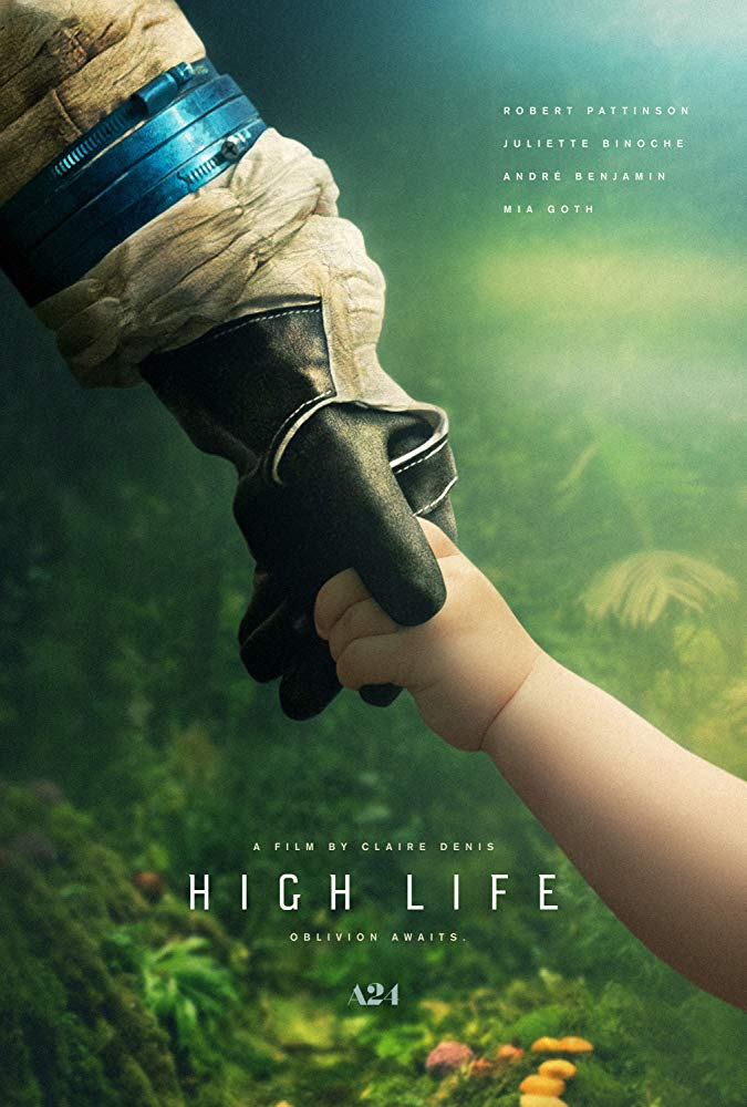 High Life  (2018) - Directed by: Claire DenisStarring: Robert Pattinson, Juliette Binoche, Mia Goth    Rated: R for Disturbing Sexual and Violent Content Including Sexual Assault, Graphic Nudity, and For LanguageRunning Time: 1 h 53 mTMM Score: 4 stars out of 5STRENGTHS: Directing, Story Structure, Acting, Cinematography, Unique Story, Themes    WEAKNESSES: Pacing, Some Production Design