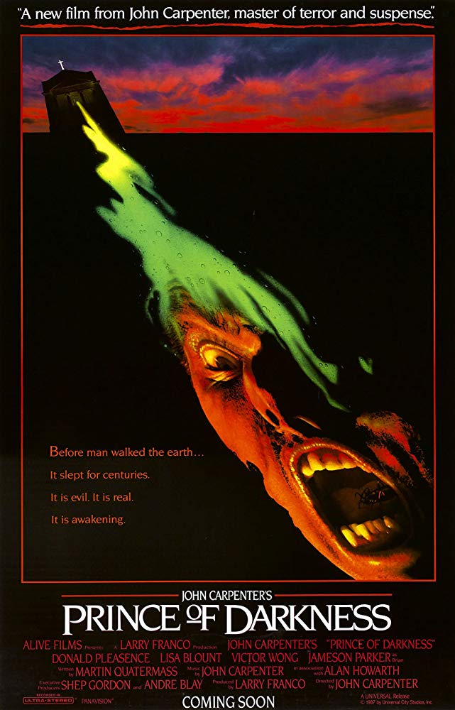 Prince of Darkness (1987) - Directed by: John CarpenterStarring: Donald Pleasence, Lisa Blount, Jameson Parker, Victor Wong, Susan Blanchard, Dennis DunnRated: RRunning Time: 1 h 42 mTMM Score: 3 stars out of 5STRENGTHS: Concept, Some Creepy and Surreal Moments, Last Ten MinutesWEAKNESSES: Pacing, Some Characters, Acting