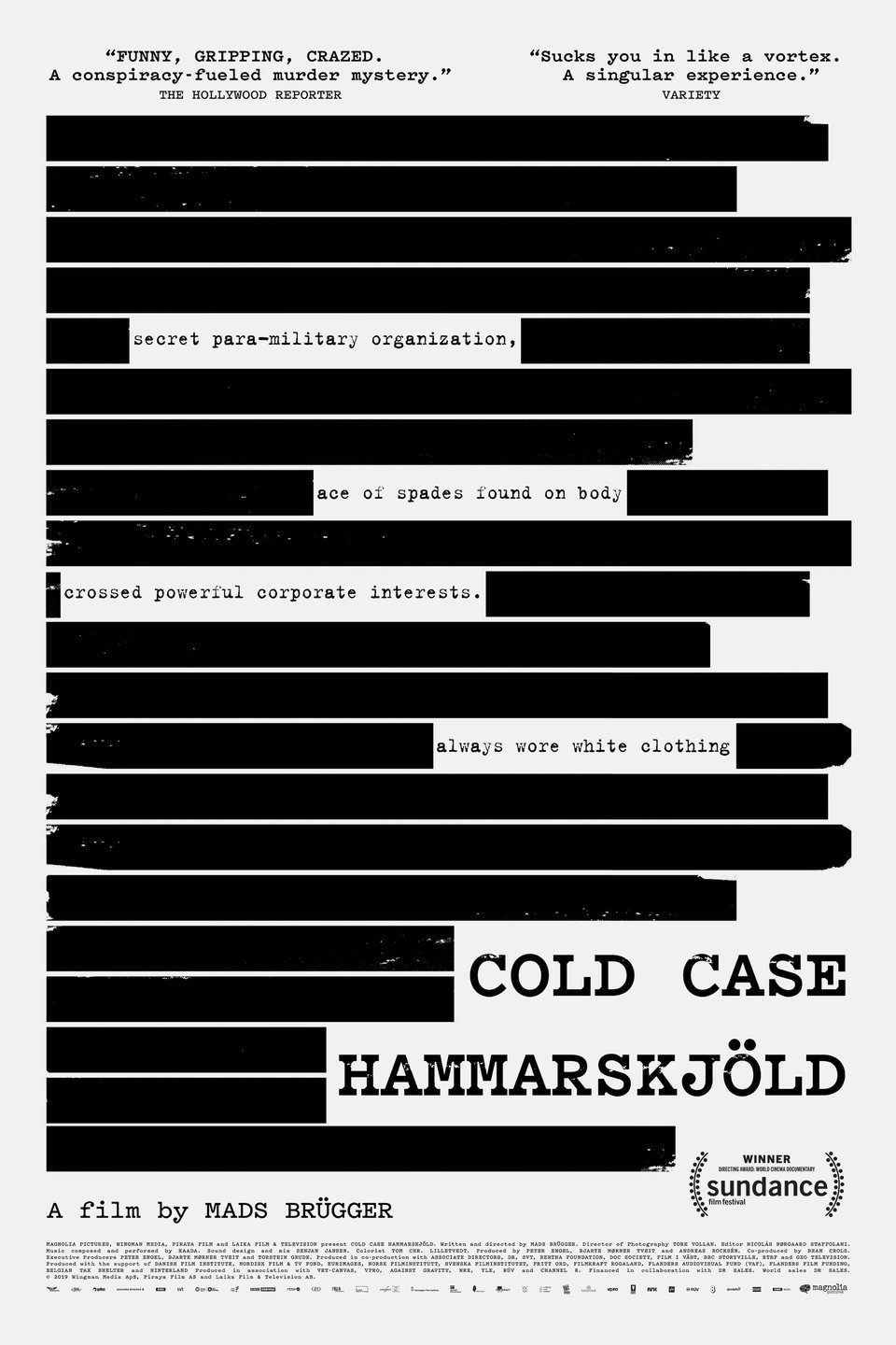 Cold Case Hammarskjold (2019) - Directed by: Mads BruggerStarring: Mads Brugger, Goran BjorkdahlRated: RRunning Time: 2h 8mTMM Score: 5 StarsSTRENGTHS: Mystery, Subversion, Insane Real TwistsWEAKNESSES: Tests Patience