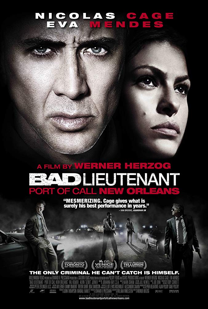 Bad Lieutenant: Port of Call New Orleans (2009) - Directed by: Werner HerzogStarring: Nicolas Cage, Eva Mendes, Val Kilmer, Xzibit, Fairuza Balk, Jennifer Coolidge, Tom Bower, Brad Dourif, Shea Whigham, Michael ShannnonRated: R for Drug Use and Language Throughout, Some Violence and SexualityRunning Time: 2 h 2 mTMM Score: 3 stars out of 5STRENGTHS: Some Acting, StoryWEAKNESSES: Some Acting, Cheesy Ending, Uneven Quality