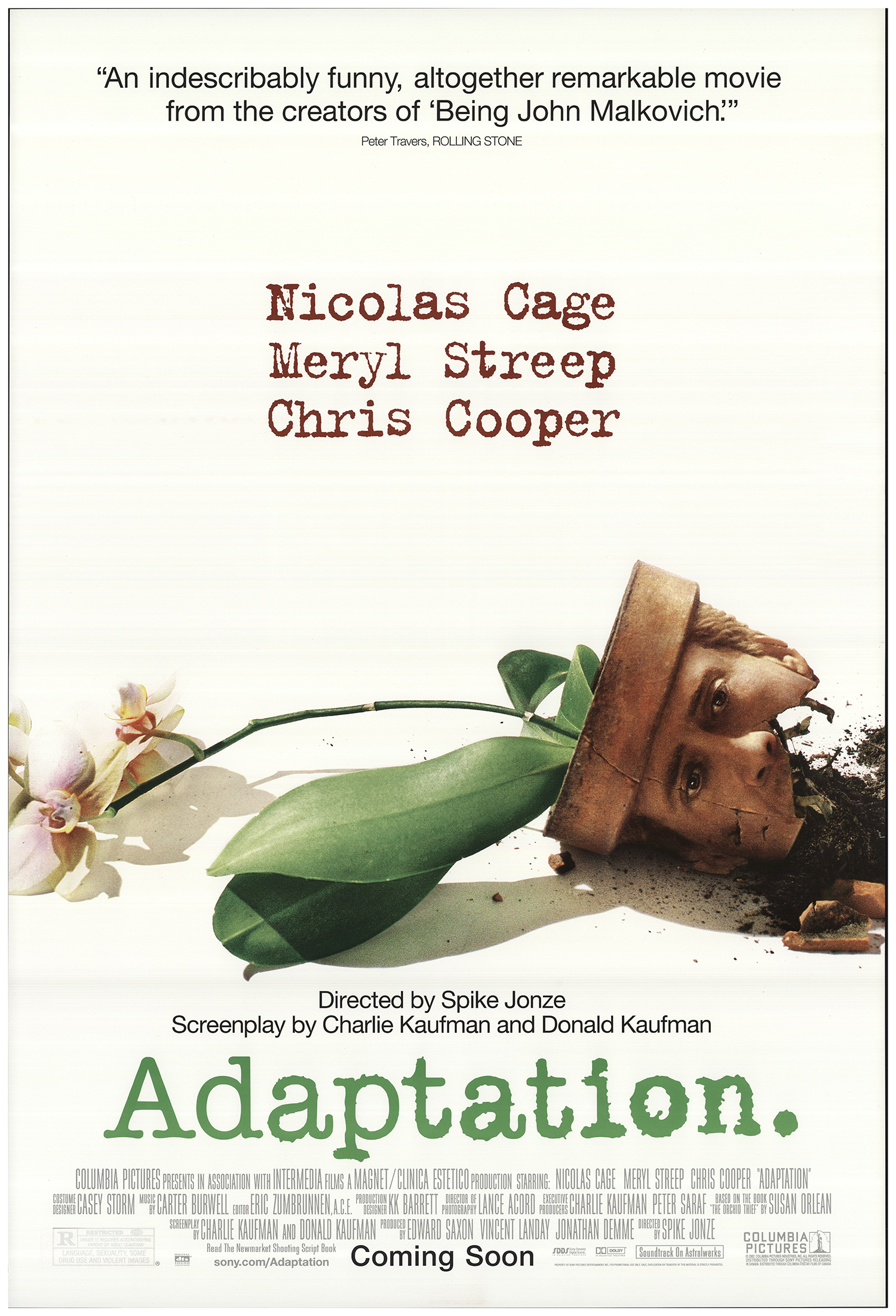 Adaptation (2002) - Directed By: Spike JonzeStarring: Nicolas Cage, Meryl Streep, Chris Cooper, Tilda Swinton, Brian CoxRated: RRun Time: 1h 55mTMM Score: 5 StarsStrengths: Story, ActingWeakness: None