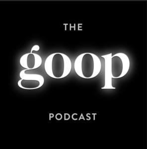 Goop - Gwyneth Paltrow og goop's sjefsredaktør (Chief Content Officer) Elise Loehnen snakker med alt fra leger til kunstnere, administrerende direktører til spirituelle healere om paradigmeskifter og det å starte nye samtaler. Våre favoritter inkluderer Gwyneths ærlige samtaler med familier og venner, spesielt Blythe Danner, Oprah og Sarah Jessica Parker.