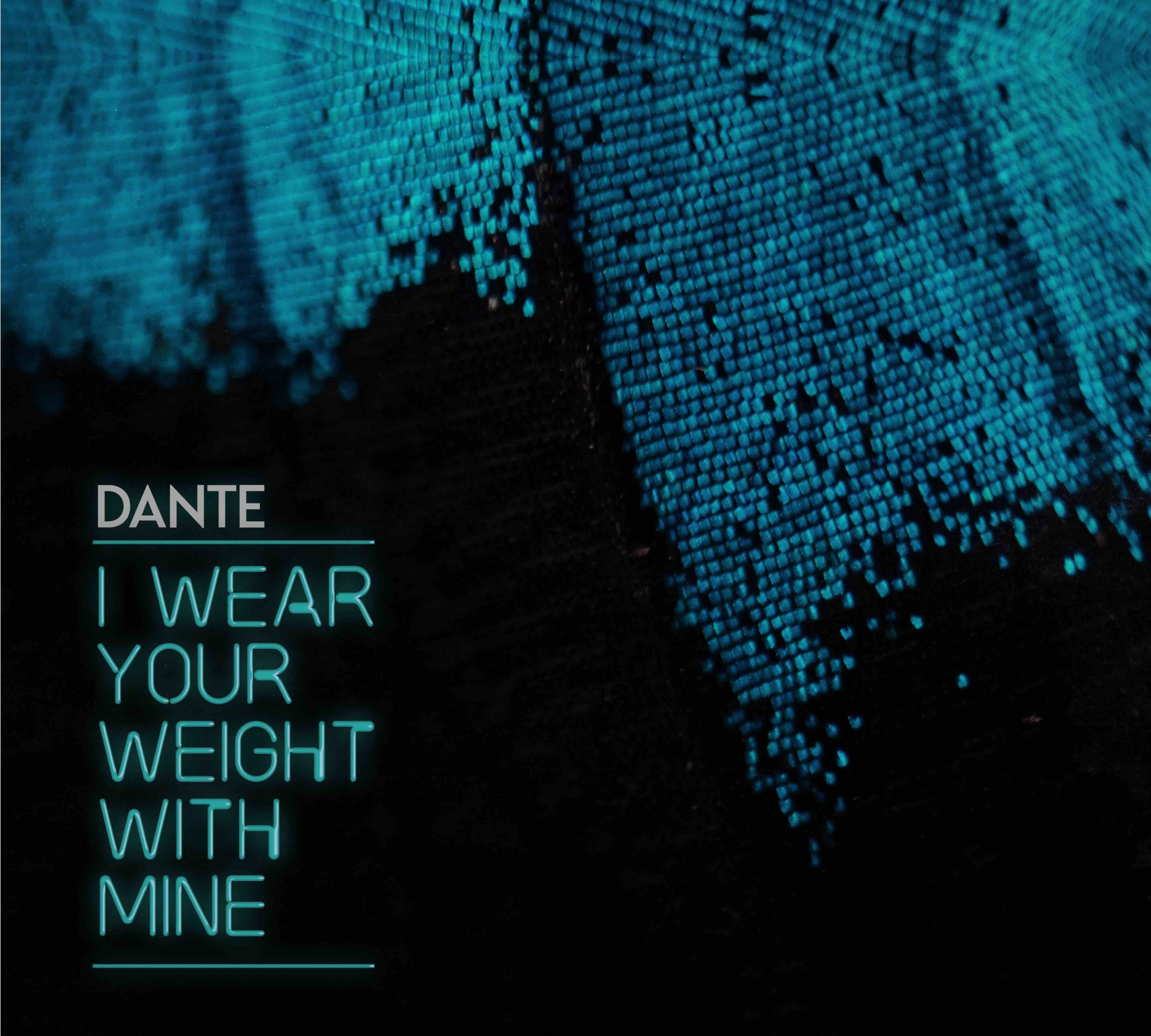 Dante - I wear Your Weight With Mine - Artwork.jpg