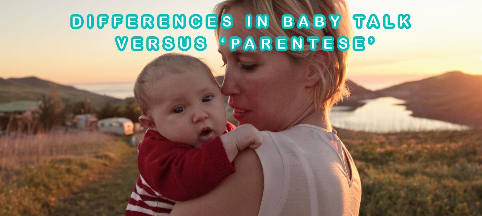 DIFFERENCES IN BABY TALK VERSUS 'PARENTESE'