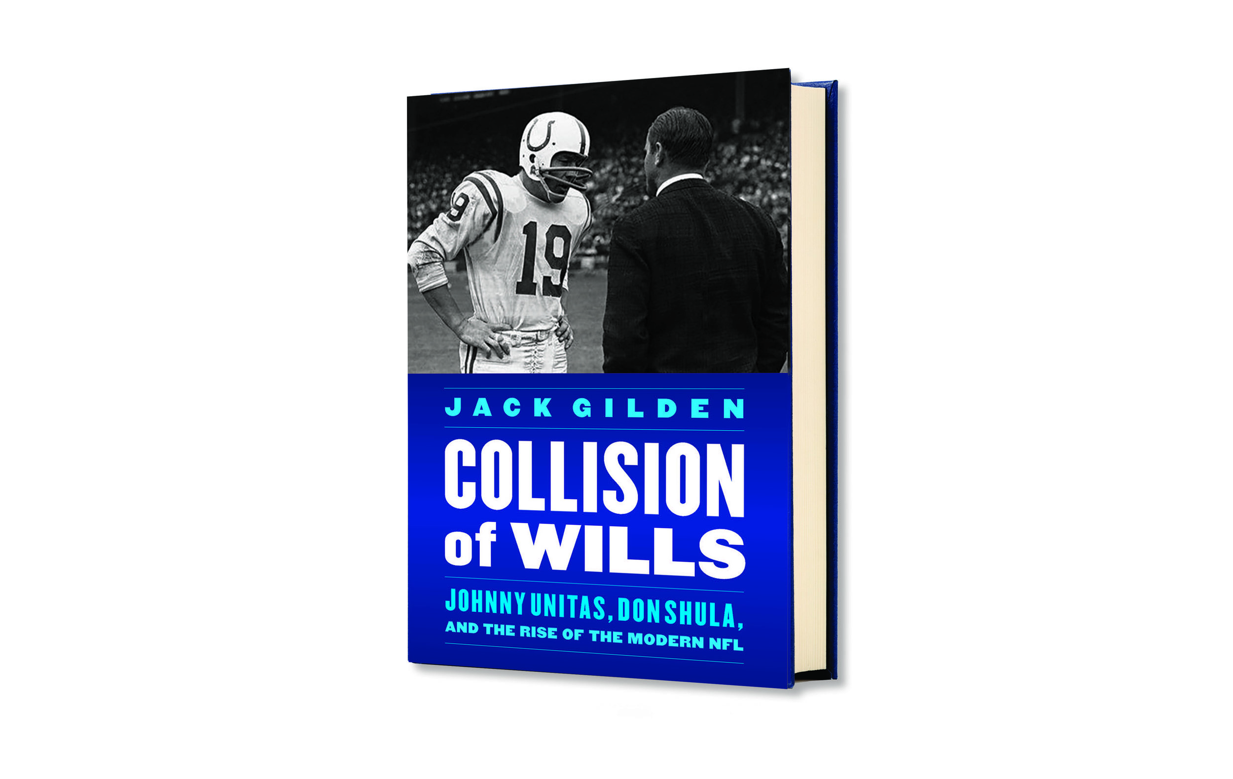 """Praise ForCollision of Wills - """"With passion for the subject, extensive reporting, and sharp analysis, Jack Gilden brings to life Johnny Unitas, Don Shula, their team, their era, and their city. I thought I knew everything about Baltimore sports after covering them for more than three decades, but Collision of Wills taught me a lot.""""-- John Eisenberg"""
