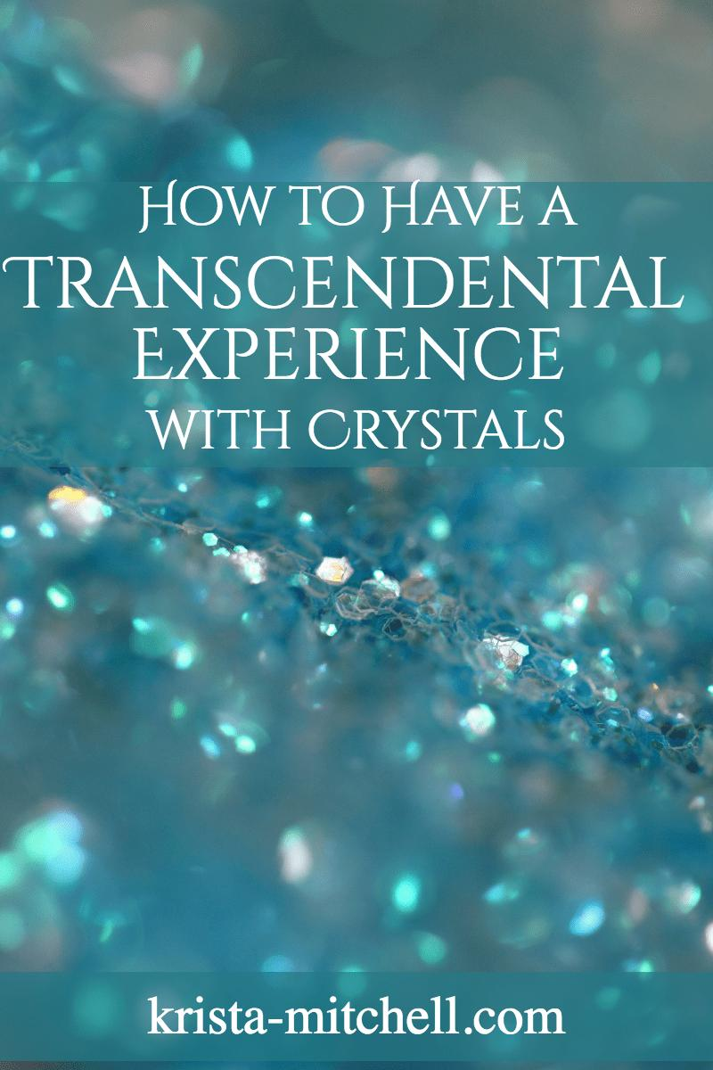 transcendental experience with crystals / krista-mitchell.com