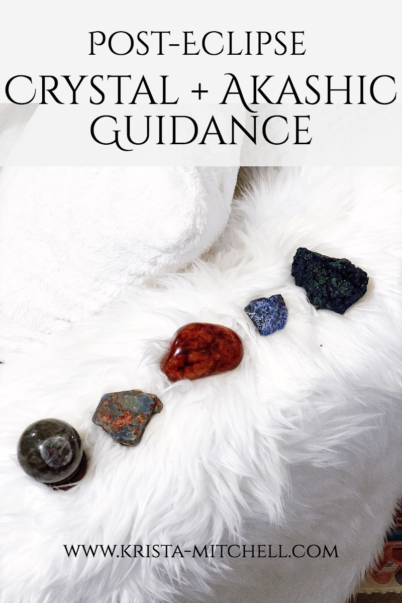 Post-Eclipse Crystal + Akashic Guidance / krista-mitchell.com