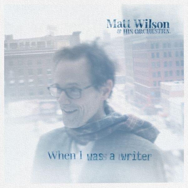 Matt-Wilson-and-his-Orchestra-album-When-I-was-a-Writer.jpg