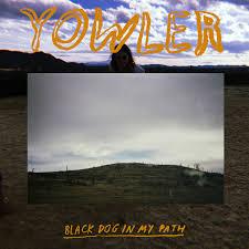 Yowler - Black Dog In My Path