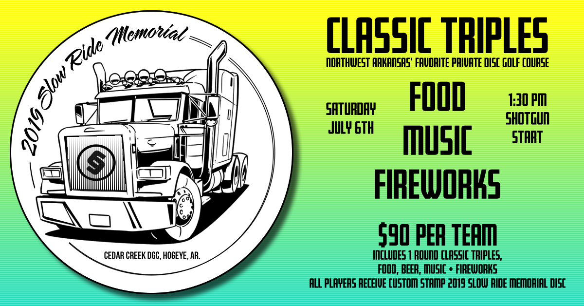 Uncle Mark was taken from us way too soon and we're really gonna miss him. So - we're blowing it out this 4th of July Weekend in his memory. And we need YOU to help us make this event special. There will be 1 round of Classic Triples Disc Golf, Food, Music, Fireworks, and More. Camping is Available & Encouraged. Shenanigans are Mandatory.