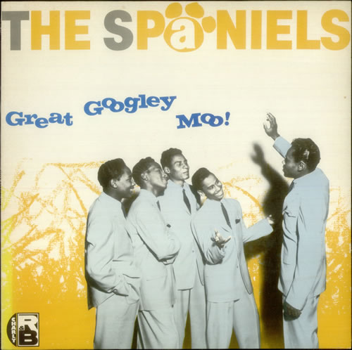 The Spaniels - Great Googley Moo!