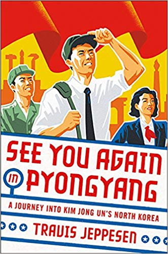 Travis Jeppesen - See You Again in Pyongyang