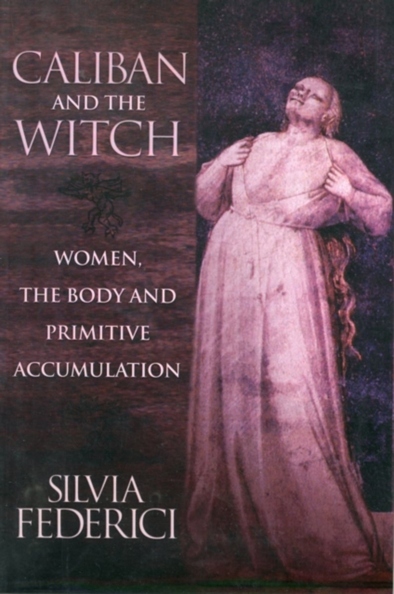 Silvia Federici - Caliban and the Witch