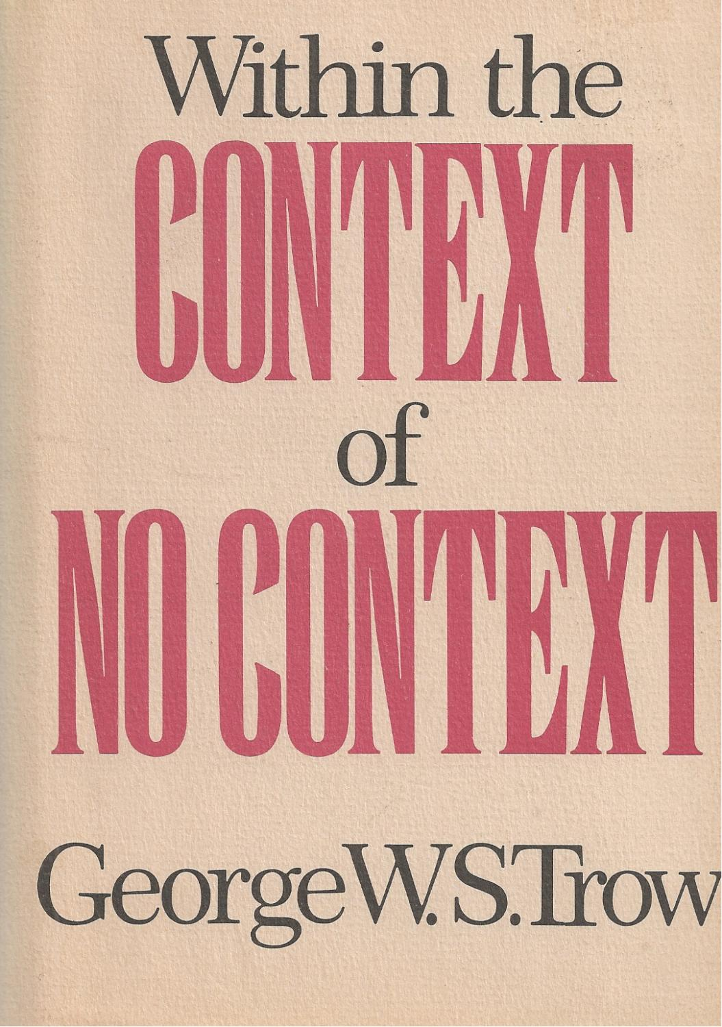 George W.S. Trow - Within the Context of No Context