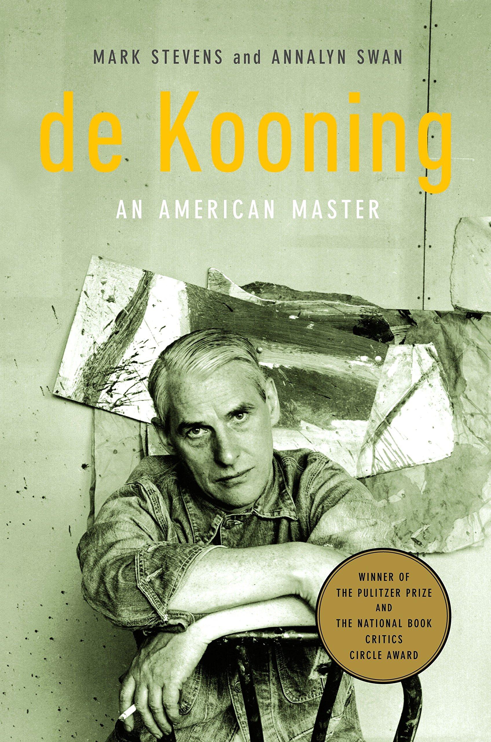 Mark Stevens and Annalyn Swan - De Kooning An American Master