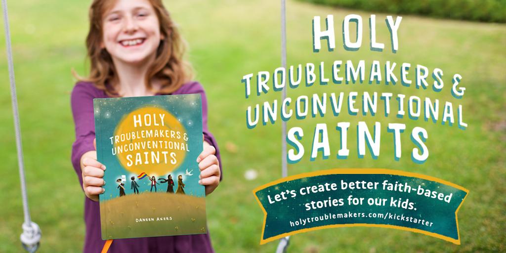 Holy Troublemakers & Unconventional Saints - Kickstarter - Twitter