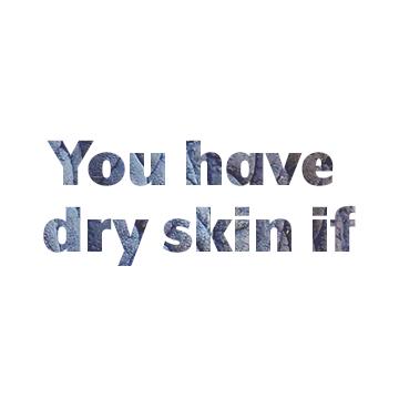 i have dry skin