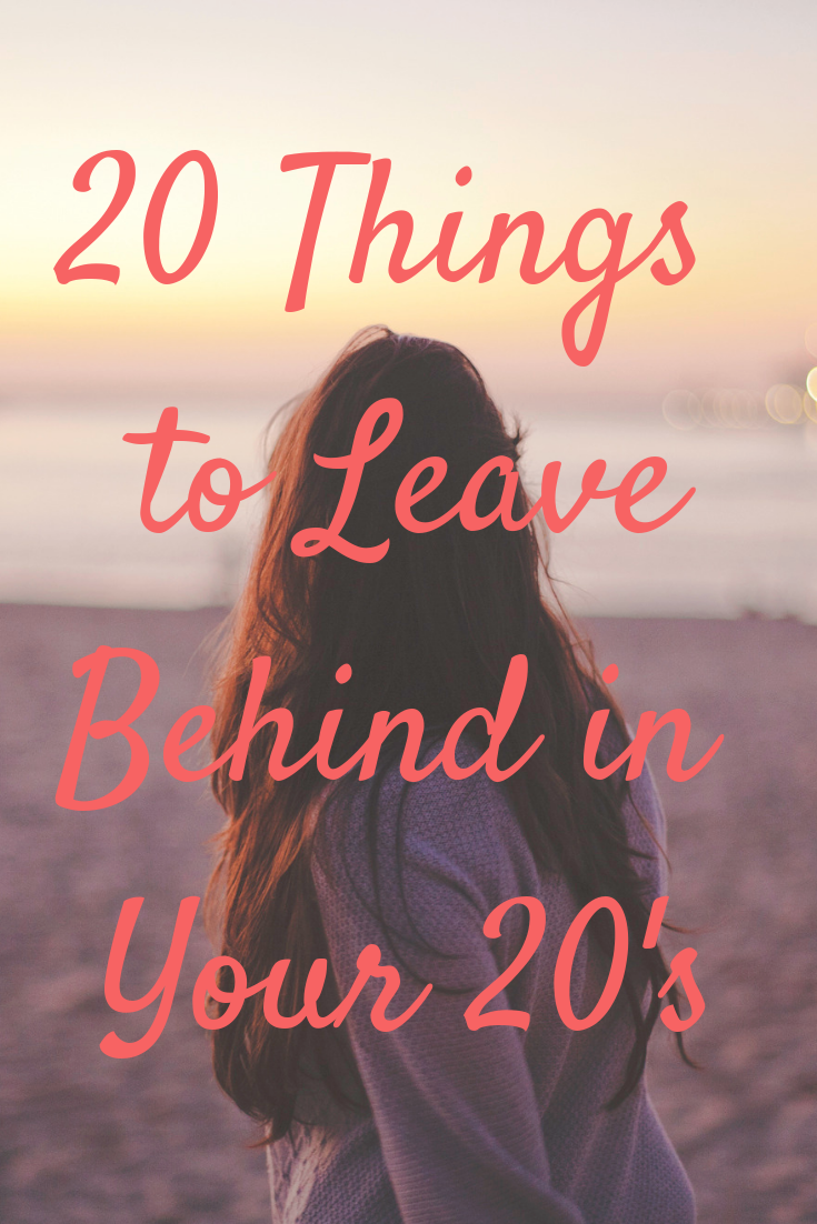 20 things to leave behind in your 20s from a life coach