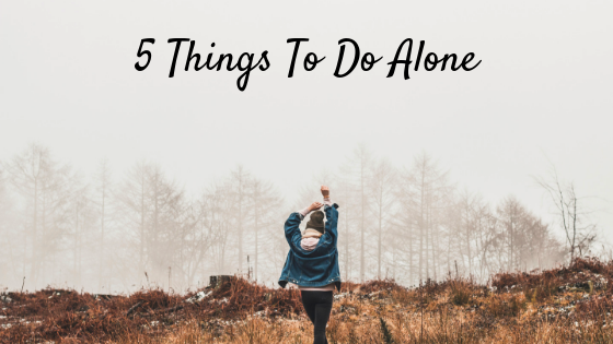 5 Things To Do Alone