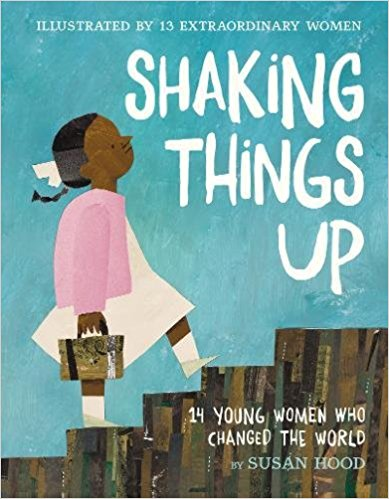 - Shaking Things Up: 14 Young Women Who Changed the World by Susan Hood 14 poems about remarkable young women and also illustrated by women.