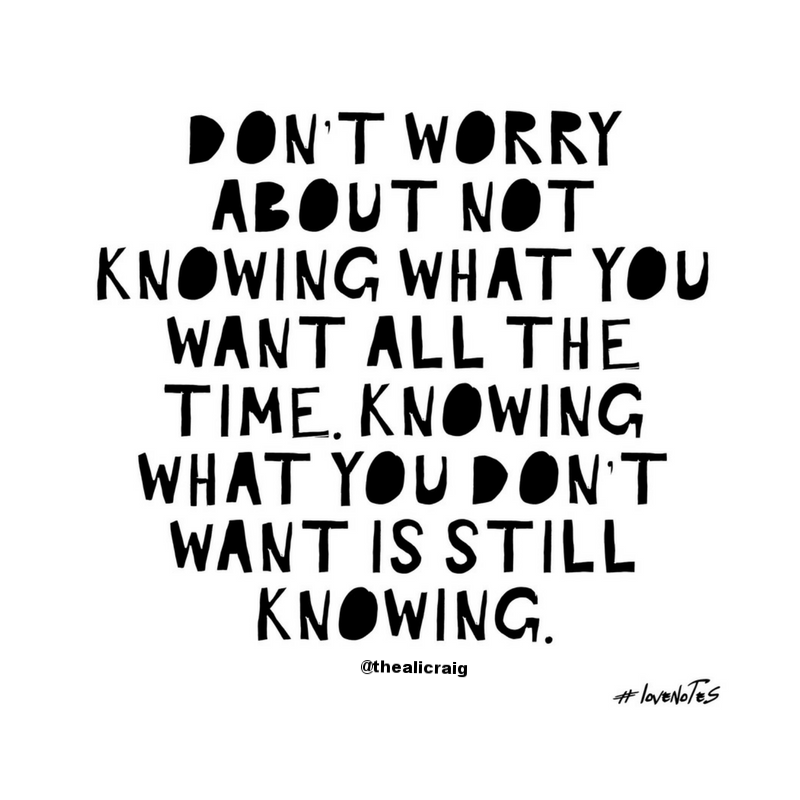 dont-worry-about-not-knowing-what-you-want-all-the-time.png