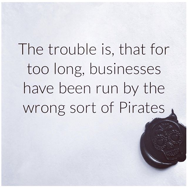 """The trouble is that for too long business have been run by the wrong sort of pirates"" One of my favourite #bemorepirate quotes, from one of my favourite pirates. Sending you salutes Captain @citizenrobertphillips"