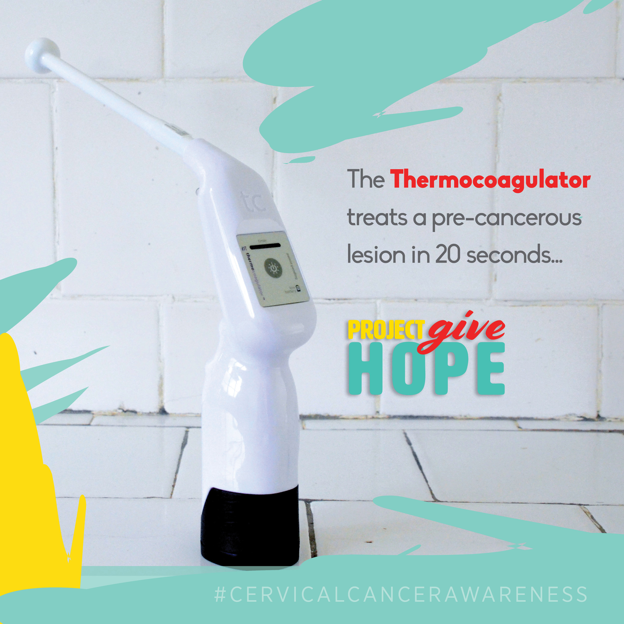 The  Thermocoagulator  treats a pre-cancerous lesion in 20 seconds, as compared to the required 11 minutes for cryotherapy. It is currently in 30, third-world countries and other countries are requesting it as well. Each device costs $1,500. Project Give Hope's primary goal is to offer these devices to communities in need.