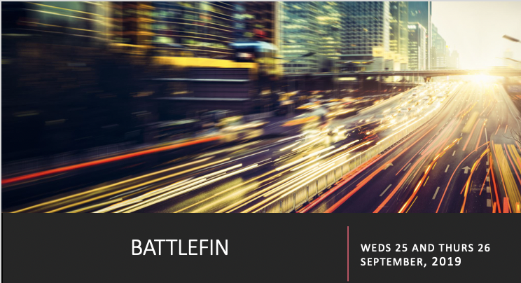 - EVENT: BATTLEFIN, LONDON (TBC)DATE: WEDS 25 AND THURS 26 SEPTEMBER, 2019LOCATION: ROSEWOOD HOTEL, HOLBORN, LONDON