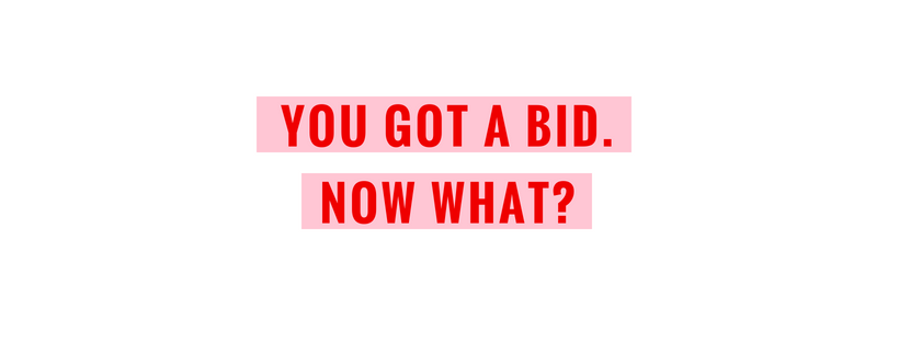 you got a bid. Now what?