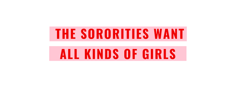 the sororities want all kinds of girls