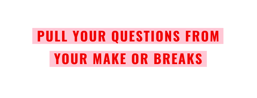 pull questions from your make or breaks