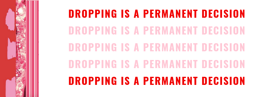 dropping is a permanent decision