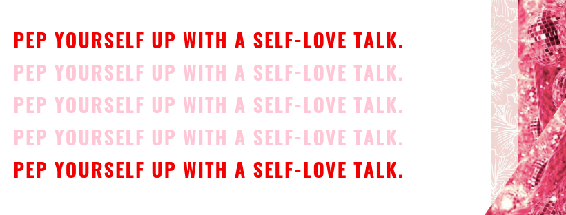 pep yourself up with self-love talk
