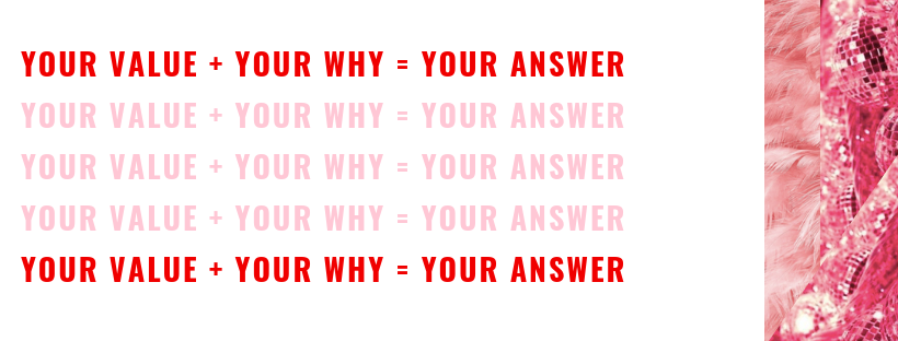 your value and your why is your answer