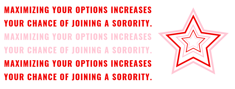 maximizing your options increases your chance of joining a sorority