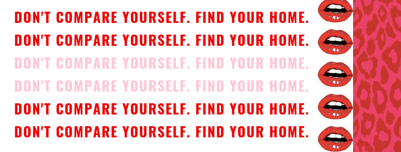 Don't compare yourself find your home