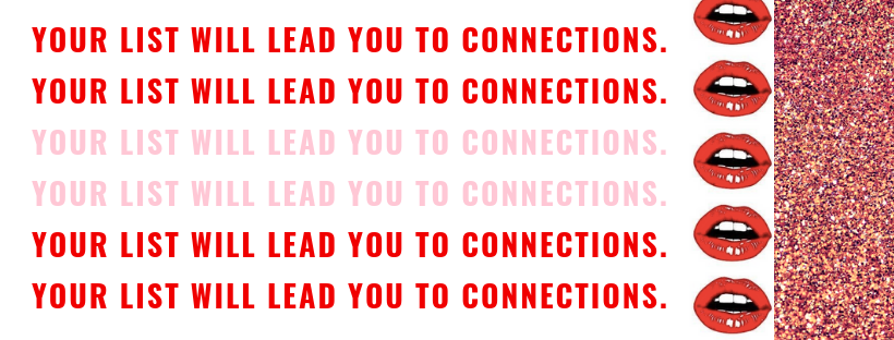 your list will lead to connections