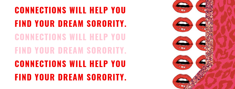 Connections will help you find your dream sorority