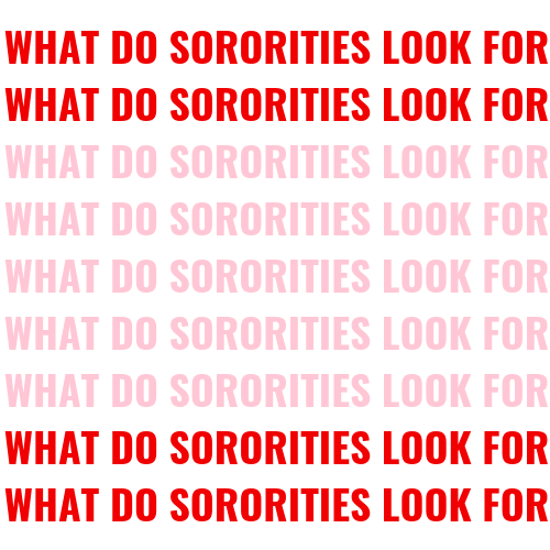 WHAT DO SORORITIES LOOK FOR