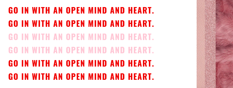 go in with an open mind and heart