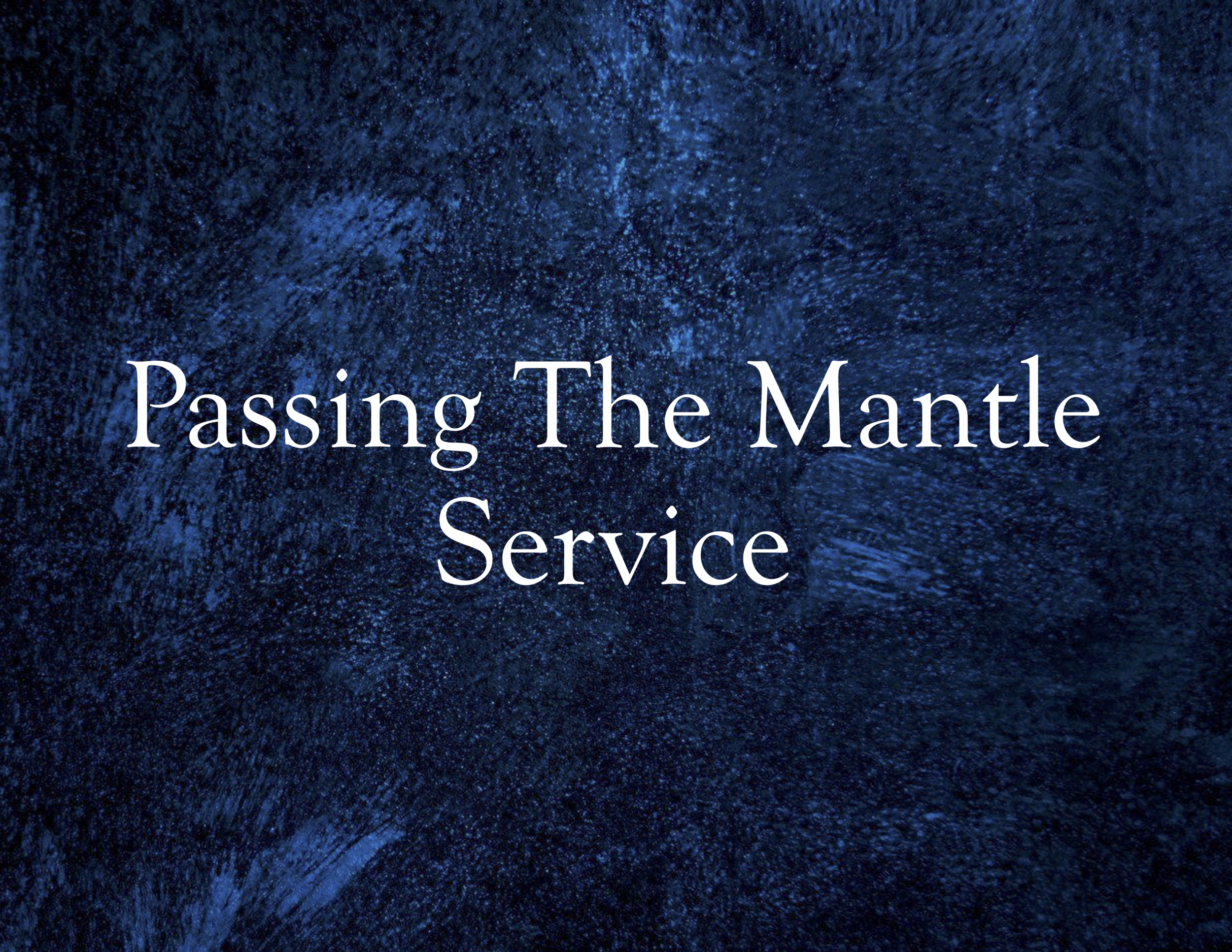 PAssing the mantle service.png