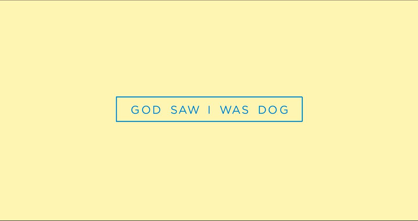 God Saw I Was Dog