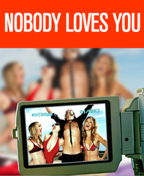It's summer 2013 and NOBODY LOVES YOU! -