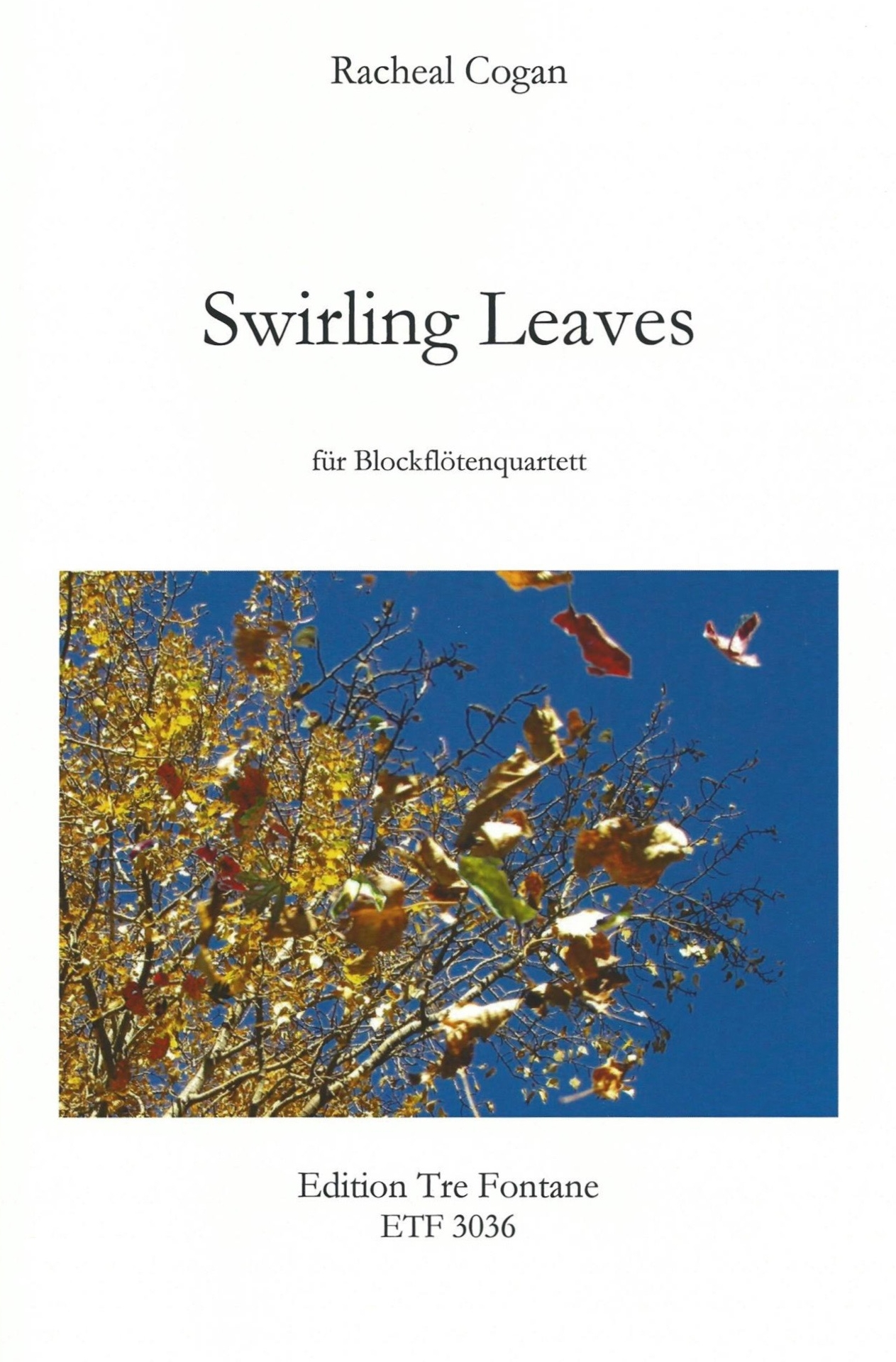 SWIRLING LEAVES Quartet for 2 Tenor recorders, bass recorder, and Contrabass recorder (2016). Score available from Edition Tre Fontane (ETF 3036).